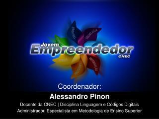 Coordenador: Alessandro Pinon  Docente da CNEC | Disciplina Linguagem e Códigos Digitais