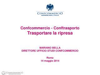 Confcommercio - Conftrasporto Trasportare la ripresa MARIANO BELLA