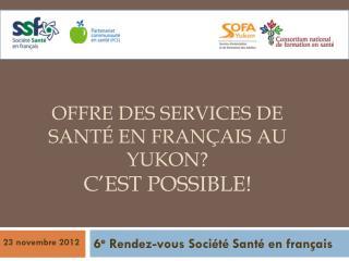 Offre  des services de santé en  français  au Yukon?  C'est  possible!
