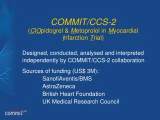 COMMIT/CCS-2 ( C l O pidogrel &  M etoprolol in  M yocardial I nfarction  T rial)