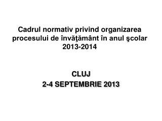 Cadrul normativ privind organizarea procesului de învăţământ în anul şcolar 201 3 -201 4