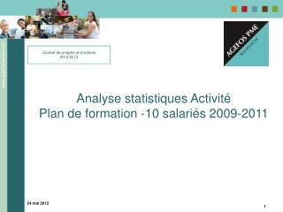 Analyse statistiques Activité Plan de formation -10 salariés 2009-2011