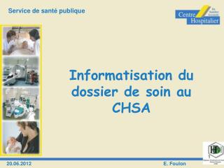 Informatisation du dossier de soin au CHSA