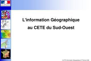L'information Géographique  au CETE du Sud-Ouest