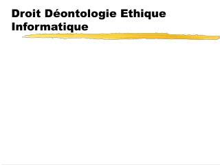 Droit Déontologie Ethique Informatique