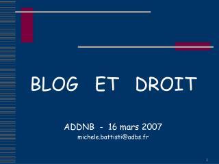 BLOG   ET   DROIT ADDNB  -  16 mars 2007 michele.battisti@adbs.fr