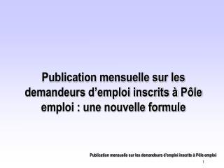 Publication mensuelle sur les demandeurs d'emploi inscrits à Pôle emploi : une nouvelle formule