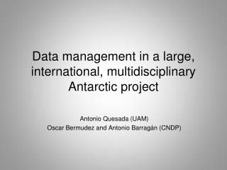 Data management in a large, international, multidisciplinary  Antarctic project