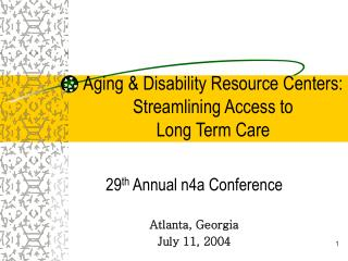 Aging & Disability Resource Centers:  Streamlining Access to  Long Term Care