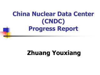 China Nuclear Data Center (CNDC)  Progress Report
