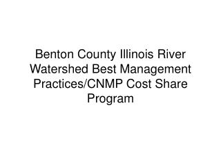 Benton County Illinois River Watershed Best Management Practices/CNMP Cost Share Program
