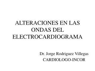 ALTERACIONES EN LAS ONDAS DEL ELECTROCARDIOGRAMA