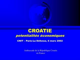 CROATIE  potentialités économiques CNIT – Paris-La Défense, 6 mars 2002