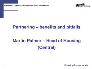 Partnering   benefits and pitfalls  Martin Palmer   Head of Housing Central