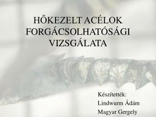 HŐKEZELT ACÉLOK FORGÁCSOLHATÓSÁGI VIZSGÁLATA
