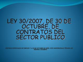LEY 30/2007, DE 30 DE OCTUBRE, DE CONTRATOS DEL SECTOR PÚBLICO