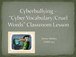 "Cyberbullying –  ""Cyber Vocabulary/Cruel Words"" Classroom Lesson"