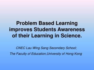 Problem Based Learning improves Students Awareness of their Learning in Science.