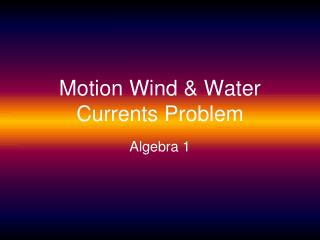 Motion Wind & Water Currents  Problem