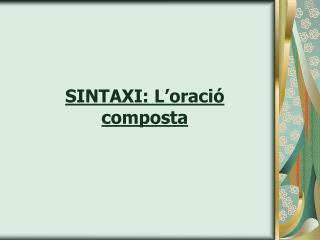 SINTAXI: L oraci  composta