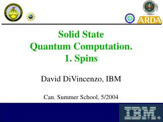 Solid State  Quantum Computation.  1. Spins David DiVincenzo, IBM Can. Summer School, 5/2004