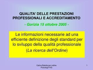 QUALITA' DELLE PRESTAZIONI PROFESSIONALI E ACCREDITAMENTO - Gorizia 15 ottobre 2005 -