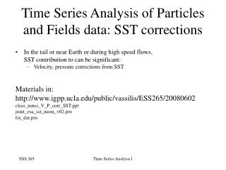 Time Series Analysis of Particles and Fields data: SST corrections