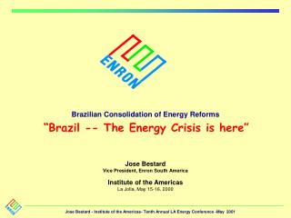 "Brazilian Consolidation of Energy Reforms ""Brazil -- The Energy Crisis is here"""