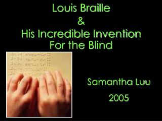 Louis Braille  &  His Incredible Invention For the Blind