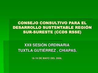 CONSEJO CONSULTIVO PARA EL DESARROLLO SUSTENTABLE REGI�N SUR-SURESTE (CCDS RSSE)