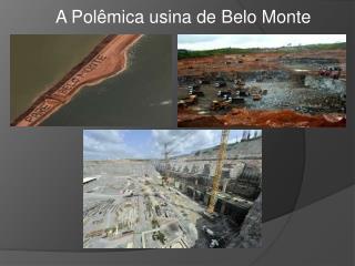 A Polêmica usina de Belo Monte