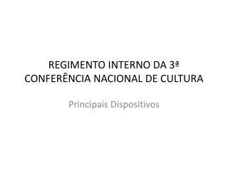 REGIMENTO INTERNO DA 3ª CONFERÊNCIA NACIONAL DE CULTURA