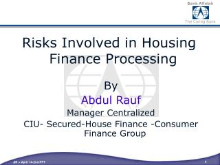 By Abdul Rauf Manager Centralized  CIU- Secured-House Finance  -Consumer  Finance Group
