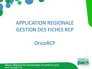 APPLICATION REGIONALE GESTION DES FICHES RCP  OncoRCP