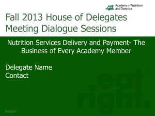 Nutrition Services Delivery and Payment- The Business of Every Academy Member Delegate Name