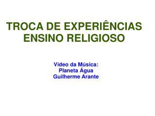 TROCA DE EXPERIÊNCIAS ENSINO RELIGIOSO