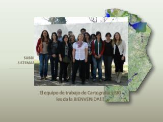 El equipo de trabajo de Cartografía y SIG  les da la BIENVENIDA!!!