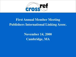 First Annual Member Meeting Publishers International Linking Assoc. November 14, 2000