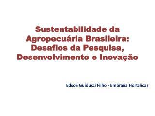 Sustentabilidade da Agropecuária Brasileira: Desafios  da  Pesquisa, Desenvolvimento e Inovação