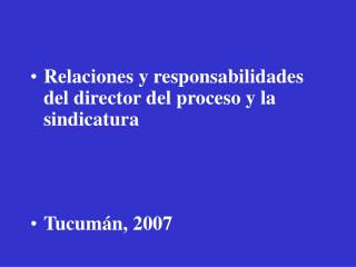 Relaciones y responsabilidades del director del proceso y la sindicatura    Tucum n, 2007