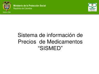"""Sistema de información de  Precios  de Medicamentos """"SISMED"""""""