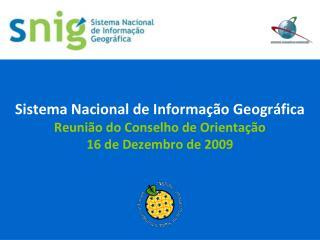 Sistema Nacional de Informação Geográfica Reunião do Conselho de Orientação 16 de Dezembro de 2009