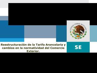 Reestructuración de la Tarifa Arancelaria y cambios en la normatividad del Comercio Exterior.