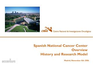 Spanish National Cancer Center Overview History and Research Model