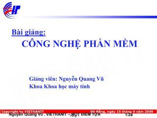 Bài giảng: CÔNG NGHỆ PHẦN MỀM  Giảng viên: Nguyễn Quang Vũ Khoa Khoa học máy tính