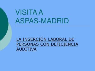 VISITA A  ASPAS-MADRID