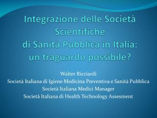 Integrazione delle Società Scientifiche  di Sanità Pubblica in Italia:  un traguardo possibile?