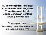 Isu Teknologi dan Teknologi Kunci dalam Pembangunan Trans Nasional Aspek Design Jembatan Bentang Panjang di Indonesia