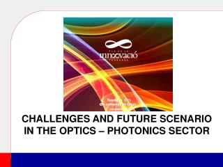CHALLENGES AND FUTURE SCENARIO  IN THE Optics � photonics SECTOR