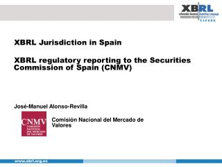 XBRL Jurisdiction in Spain XBRL regulatory reporting to the Securities Commission of Spain (CNMV)